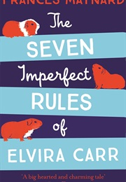 The Seven Imperfect Rules of Elvira Carr (Frances Maynard)