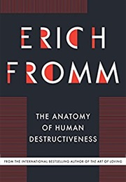 The Anatomy of Human Destructiveness (Erich Fromm)