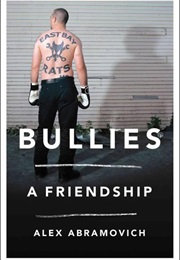 Bullies: A Friendship (Alex Abramovich)