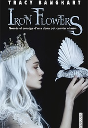 Iron Flowers (Tracy Banghart)