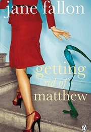 Getting Rid of Matthew (Jane Fallon)
