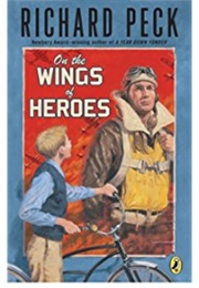 On the Wings of Heroes (Richard Peck)