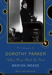 Dorothy Parker: What the Fresh Hell Is This? (Marion Meade)