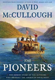 The Pioneers: The Heroic Story of the Settlers Who Brought the American Ideal West (David McCullough)