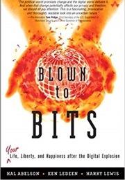 Blown to Bits: Your Life, Liberty, and Happiness After the Digital Explosiion (Hal Abelson)