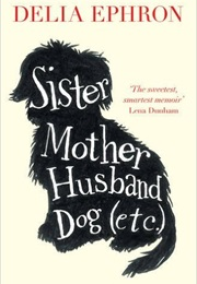 Sister Mother Husband Dog (Etc.) (Delia Ephron)