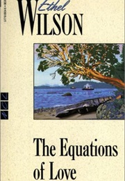 The Equations of Love (Ethel Wilson)