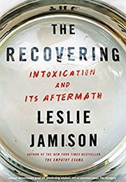 The Recovering: Intoxication and Its Aftermath (Leslie Jamison)