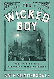 The Wicked Boy: The Mystery of a Victorian Child Murderer (Kate Summerscale)