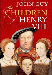 The Children of Henry VIII (John Guy)