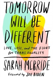 Tomorrow Will Be Different: Love, Loss, and the Fight for Trans Equality (Sarah McBride)