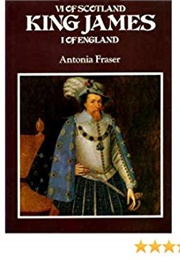 King James VI of Scotland, I of England (Antonia Fraser)