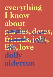 Everything I Know About Love (Dolly Alderton)