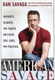 American Savage: Insights, Slights, and Fights on Faith, Sex, Love, and Politics (Dan Savage)