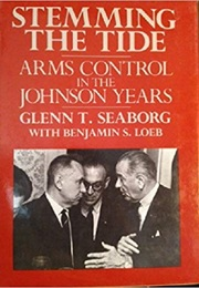 Stemming the Tide: Arms Control in the Johnson Years (Glenn T. Seaborg)