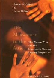 The Madwoman in the Attic (Sandra M. Gilbert and Susan Gubar)