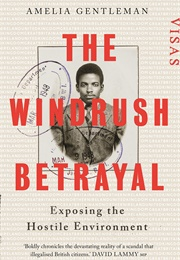 The Windrush Betrayal: Exposing the Hostile Environment (Amelia Gentleman)
