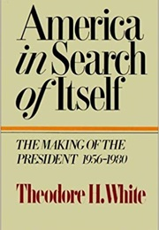 America in Search of Itself: The Making of the President 1956-1980 (Theodore H. White)