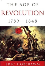 The Age of Revolution: 1789-1848 (Eric Hobsbawm)