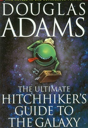 The Ultimate Hitchhiker's Guide to the Galaxy (Douglas Adams)