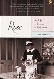 Rose: My Life in Service to Lady Astor (Rosina Harrison)