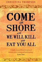 Come on Shore and We Will Kill You and Eat You All (Christina Thompson)