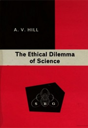 The Ethical Dilemma of Science, and Other Writings (Archibald Hill)