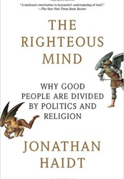 The Righteous Mind: Why Good People Are Divided by Politics and Religion (Jonathan Haidt)