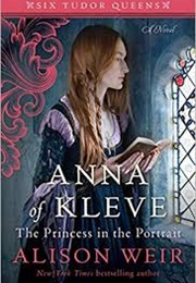 Anna of Kleve, the Princess in the Portrait (Alison Weir)