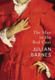 The Man in the Red Coat (Julian Barnes)