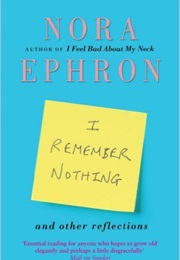 I Remember Nothing (Nora Ephron)