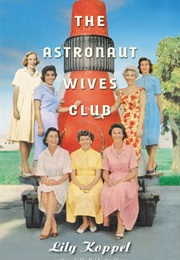 The Astronauts Wives Club (Lily Koppel)