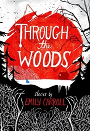 Through the Woods (Emily Carroll)