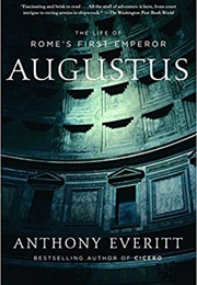 Augustus: The Life of Rome's First Emperor (Anthony Everitt)