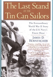 The Last Stand of the Tin Can Sailors (James D. Hornfischer)