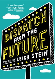 Dispatch From the Future (Leigh Stein)