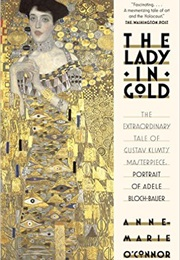 The Lady in Gold: The Extraordinary Tale of Gustav Klimt's Masterpiece (Anne-Marie O'Conner)