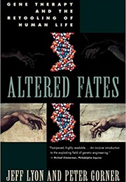 Altered Fates: Gene Therapy and the Retooling of Human Life (Jeff Lyon)