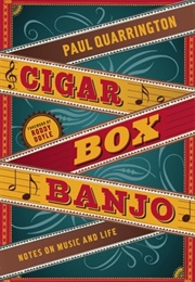 Cigar Box Banjo: Notes on Music and Life (Paul Quarrington)