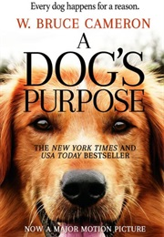 A Dog's Purpose (W. Bruce Cameron)