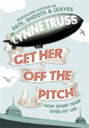 Get Her off the Pitch (Lynne Truss)