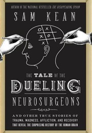 The Tale of the Dueling Neurosurgeons (Sam Kean)