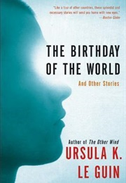The Birthday of the World and Other Stories (Ursula K. Le Guin)