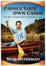 Paddle Your Own Canoe (Nick Offerman)
