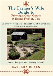 The Farmer's Wife Guide to Growing a Great Garden (Barbara Doyen)