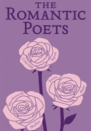 The Romantic Poets (John Keats, Percy Bysshe Shelley, George Byron, Et)