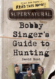 Bobby Singer's Guide to Hunting (David Reed)