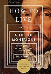 How to Live: A Life of Montaigne (Sarah Bakewell)