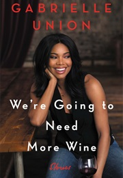 We're Going to Need More Wine (Gabrielle Union)