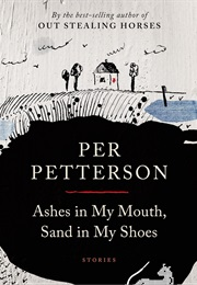 Ashes in My Mouth, Sand in My Shoes (Per Petterson)
